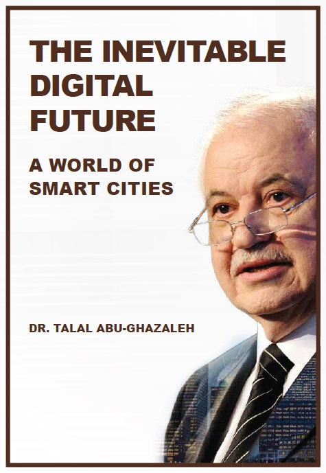 "Abu-Ghazaleh finalizes New Book on Smart Cities - ""The Inevitable Digital Future"""